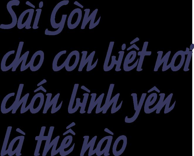 Sài Gòn thiệt thương: Nơi ta để lại tuổi trẻ nhiều nhất, đó sẽ là nơi bình yên nhất - Ảnh 4