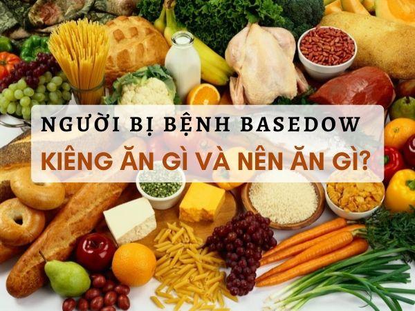 Người bị bệnh basedow kiêng ăn gì và nên ăn gì?