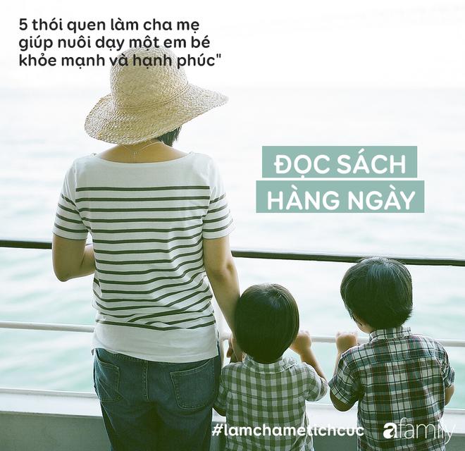 5 thói quen làm cha mẹ giúp nuôi dạy một em bé khỏe mạnh và hạnh phúc - Ảnh 4