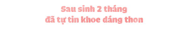 Hotgirl Trang Pilla - chị dâu Bảo Thy: Lấy lại vóc dáng là tiêu chí hàng đầu sau sinh - Ảnh 2