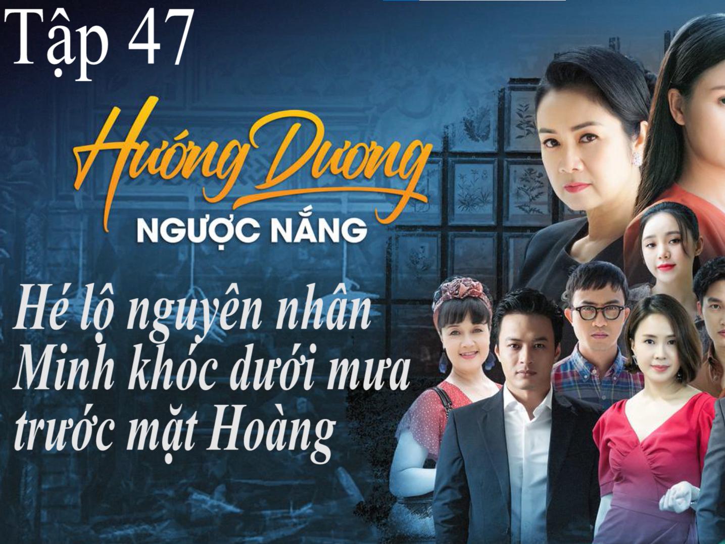 Hướng dương ngược nắng tập 47: Hé lộ nguyên nhân Minh khóc dưới mưa trước mặt Hoàng
