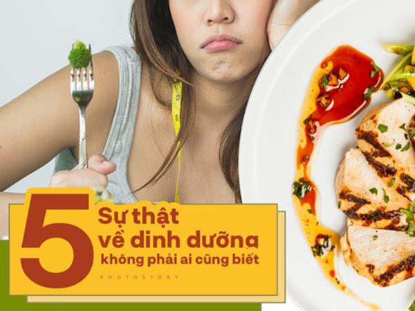 Nếu bạn đang trong quá trình giảm béo đừng bỏ qua những sự thật bất ngờ về dinh dưỡng này