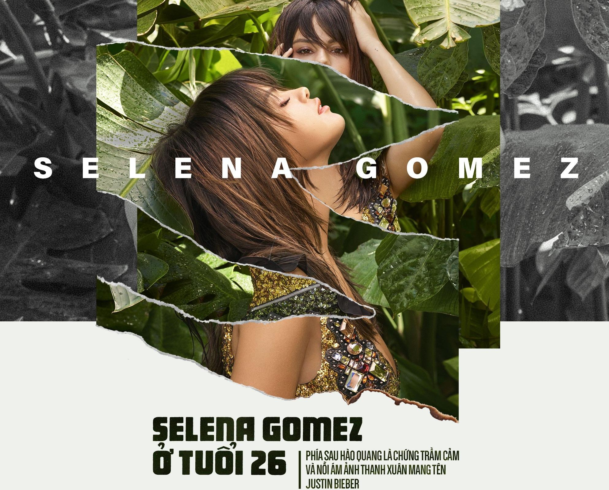 Selena Gomez ở tuổi 26: Phía sau hào quang là chứng trầm cảm và nỗi ám ảnh thanh xuân mang tên Justin Bieber