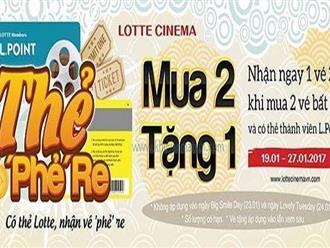 Từ ngày 19 - 27/01/2017 Lotte Cinema khuyến mãi mua 2 tặng 1 vé xem phim