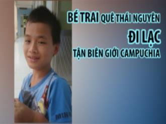 Bé trai quê Thái Nguyên đi lạc tận biên giới Campuchia
