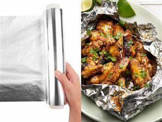 Dùng giấy bạc để nướng thực phẩm: Hiểm họa khôn lường nhưng nhiều bà nội trợ không biết