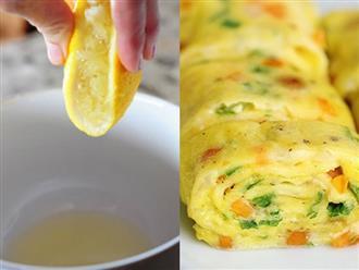 Rán trứng đừng vội cho ngay vào chảo, thêm vài giọt nước cốt chanh món ăn hết hẳn mùi tanh, thơm ngon bất bại