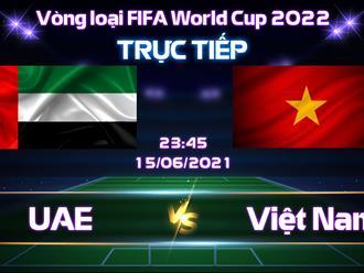 Việt Nam và UAE: nhận định trước trận đấu vòng loại World Cup 2022
