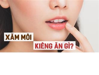 Xăm môi nên kiêng ăn những gì trong thời gian bao lâu?