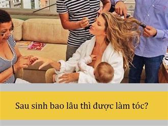 Sau sinh bao lâu được làm tóc để không ảnh hưởng đến mẹ và con