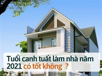 Tuổi canh tuất làm nhà năm 2021 có tốt không?