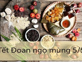 Tết Đoan Ngọ còn được gọi là gì và có ý nghĩa thế nào đối với người dân Việt Nam