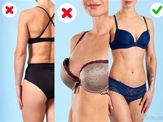 Nếu không muốn trông lố lăng, kém sang trong mắt mọi người, phụ nữ nên tránh xa 10 lỗi mặc đồ lót này