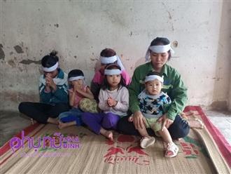 Thảm cảnh 6 đứa trẻ mồ côi cha ước mơ mẹ có tiền chữa bệnh để chăm lo cho đàn con