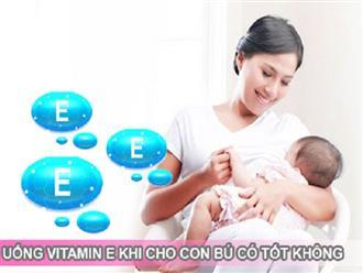 Sau sinh muốn uống vitamin E cho da khỏe đẹp thì nên uống thế nào để khi con bú không bị ảnh hưởng