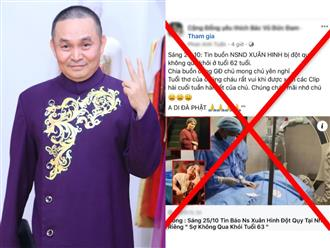 Bỗng dưng 'Vua hài đất Bắc' - Xuân Hinh bị đồn qua đời vì đột quỵ, 'đàn em' thân thiết bức xúc lên tiếng