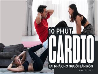 Không cần tới phòng gym, giảm mỡ với 10 phút cario tại nhà cho những người bận rộn