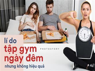 Nguyên nhân khiến việc tập gym ngày đêm mà vẫn không giúp bạn có được vóc dáng mong ước