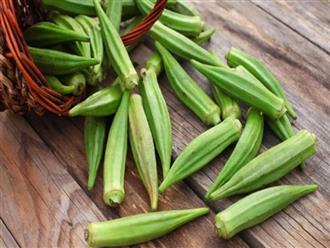 Thêm vài quả đậu bắp vào bữa cơm mỗi ngày, cơ thể nhận lấy hàng loạt tác dụng không ngờ