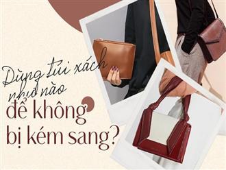 Trọn bộ bí kíp dùng túi xách để giúp các nàng không bị rơi vào tình trạng kém sang khi đi làm