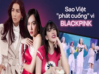 """Dàn sao Việt như phát cuồng vì BLACKPINK: Người hoá """"chuyên gia âm nhạc"""", người tự nhận là thành viên rồi thi nhau share và reaction trên khắp MXH"""
