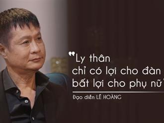 """Đạo diễn Lê Hoàng: """"Tôi là người đàn ông tội lỗi đầy mình"""""""