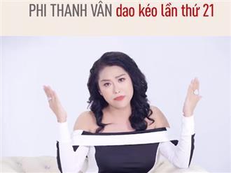 Sau nhiều lần bị chê nhan sắc xập xệ, Phi Thanh Vân quyết định 'đập đi xây lại' lần thứ 21