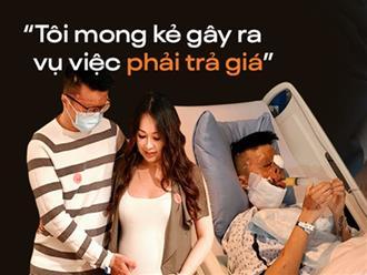 """Trải lòng của người vợ Việt kiều Canada bị tạt axit, cắt gân chân: """"Mỗi lần chồng phải vào phòng phẫu thuật là một lần mình rơi nước mắt"""""""