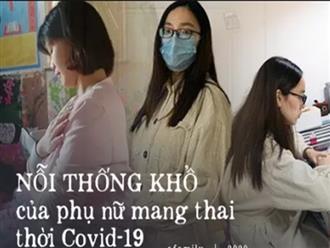Cuộc sống của những người phụ nữ mang thai thời dịch Covid-19 ở Trung Quốc: Không có chỗ khám thai, chỉ lo con sẽ chết trong bụng mình