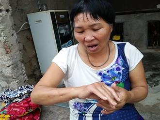 Góa phụ bị hàng xóm chém 23 nhát dao: Chẳng khác gì người tàn phế, thành gánh nặng cho đứa con chưa kịp lớn