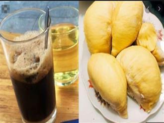 4 thực phẩm đại kỵ với sầu riêng, tuyệt đối nên tránh kẻo ngộ độc