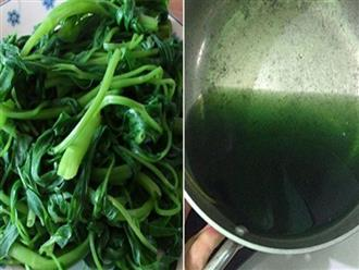 Nước rau muống luộc xong chuyển sang màu xanh đen thì nên ăn hay đổ bỏ