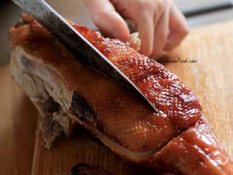 Tuyệt chiêu làm vịt quay giòn tan, thơm phức chuẩn vị Bắc Kinh