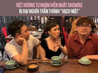 """Việt Hương tự nhận hiền nhất showbiz, bị Đại Nghĩa Trấn Thành """"vạch mặt"""""""