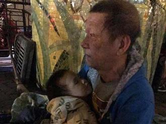 Sự thật sững sờ vụ ông ngoại ôm cháu trai 3 tuổi đi lang thang tìm người nuôi vì nhà quá nghèo