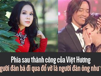 Phía sau thành công của Việt Hương - người đàn bà đi qua đổ vỡ chính là người đàn ông như thế