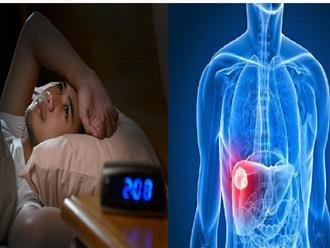 Những dấu hiệu bất thường khi ngủ âm thầm cảnh báo gan của bạn đang gặp vấn đề lớn, cần được chữa trị kịp thời