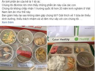 Trường Quốc tế Việt Úc: Phụ huynh muốn khóc khi nhìn khẩu phần ăn của con